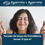 Período de Graça da Previdência Social. O que é